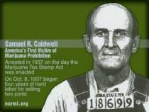 Sam Caldwell, the first guy to be arrested for pot, in 1937. He did 4 years hard labour for selling 2 joints.